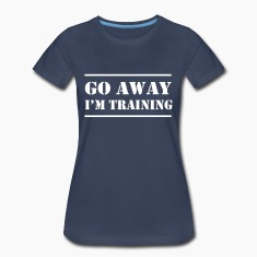 Go away I'm training Women's T-Shirts