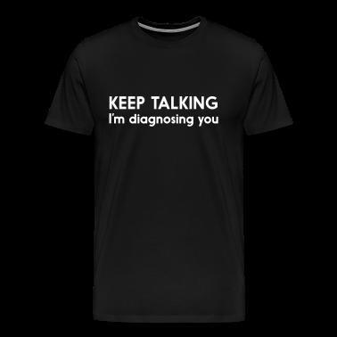 Keep talking I'm diagnosing you T-Shirts