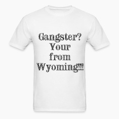 gangster_from_wyoming T-Shirts