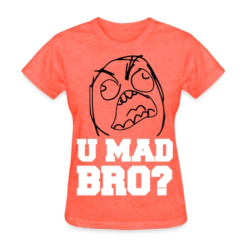 YOU MAD BRO? (Girls) - Women's T-Shirt