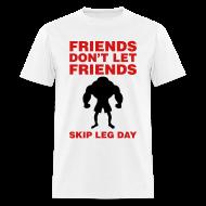 T-Shirts ~ Men's T-Shirt ~ Friends Don't Let Friends Skip Leg Day Shirt