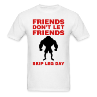 T-Shirts ~ Men's T-Shirt ~ Friends Don't Let Friends Skip Leg Day Shirt