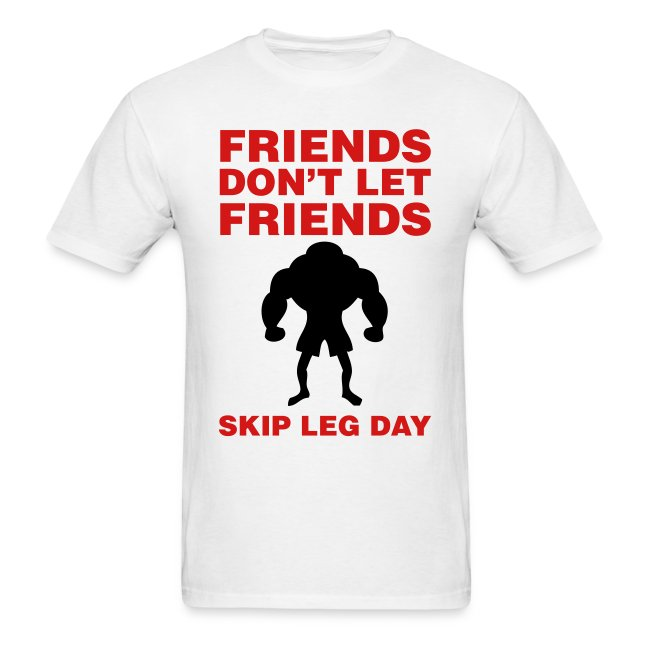 Friends Don't Let Friends Skip Leg Day Shirt