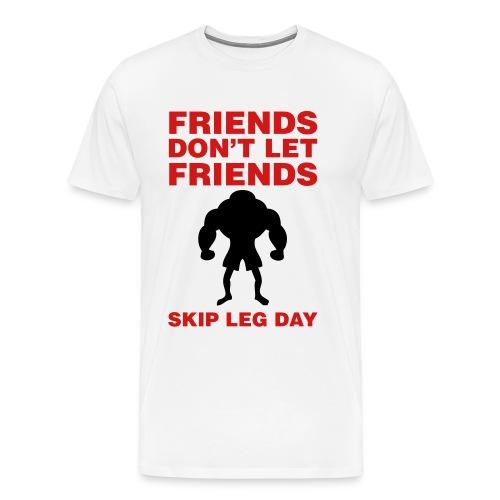 Friends Don't Let Friends Skip Leg Day Shirt - Men's Premium T-Shirt
