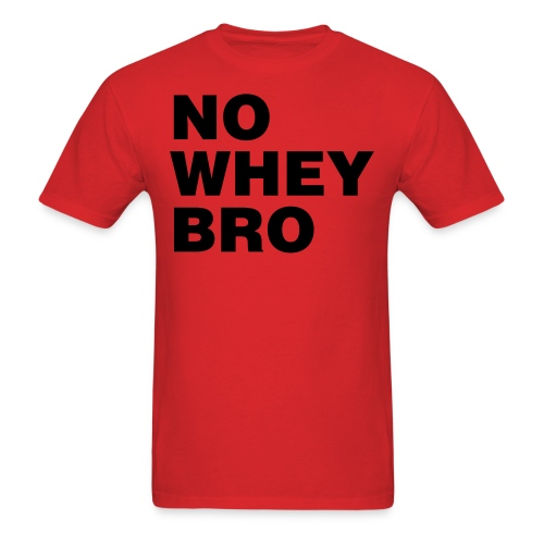 No Whey Bro Shirt - Men's T-Shirt