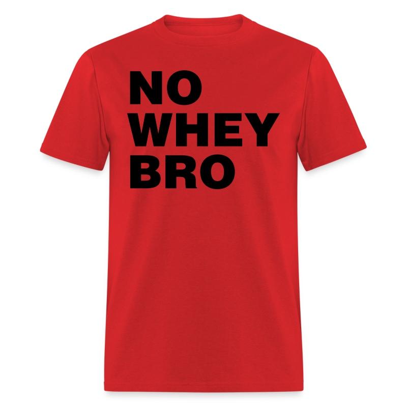 No Whey Bro Shirt - Men's T-Shirt