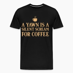 A yawn is a silent scream for coffee T-Shirts