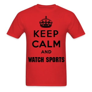 Keep Calm and WATCH SPORTS - Men's T-Shirt
