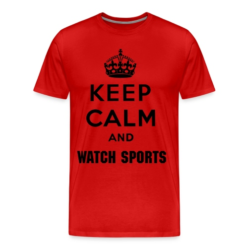 Keep Calm and WATCH SPORTS - Men's Premium T-Shirt