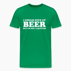 I could give up beer but I'm not a quitter T-Shirts