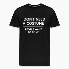 I don't need a costume people want to be me T-Shirts