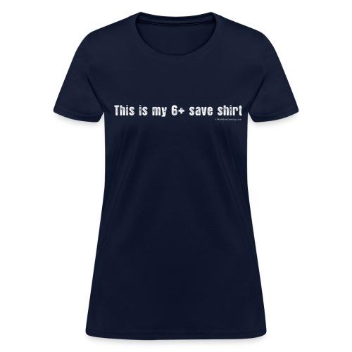 (Women) This is my 6+ save shirt - Women's T-Shirt