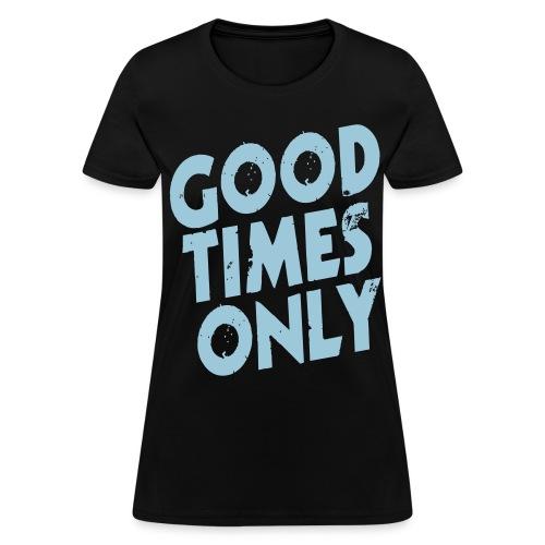 TJ Marconi Good Times Only - Women's T-Shirt