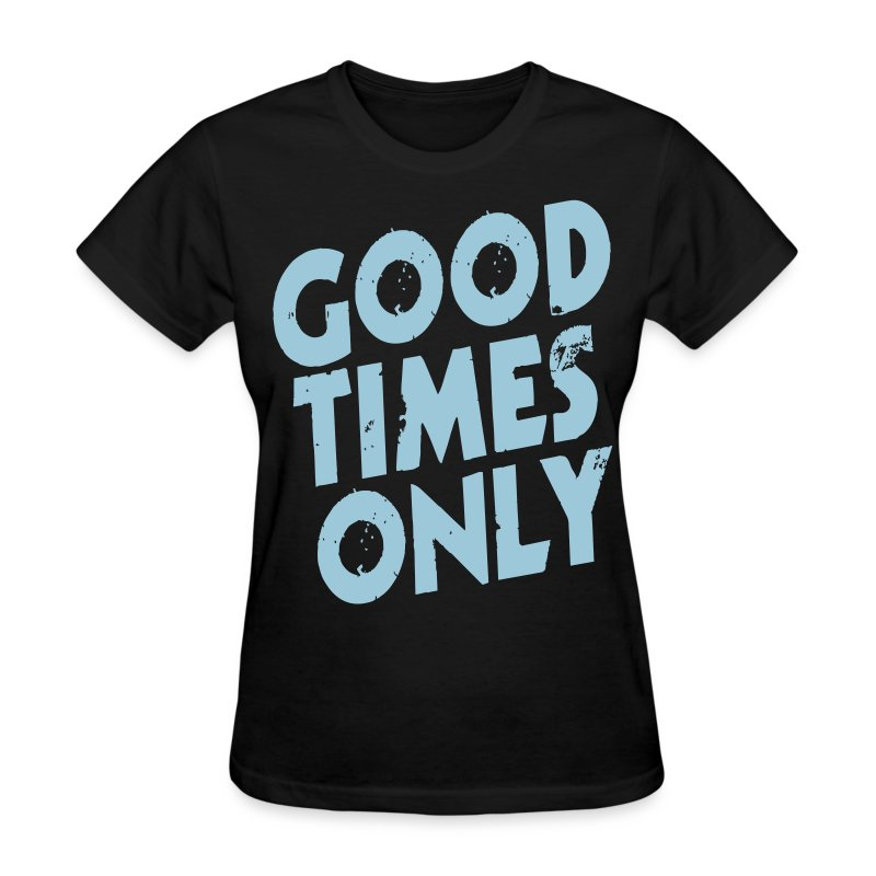 TJ Marconi Good Times Only - Women's T-Shirt