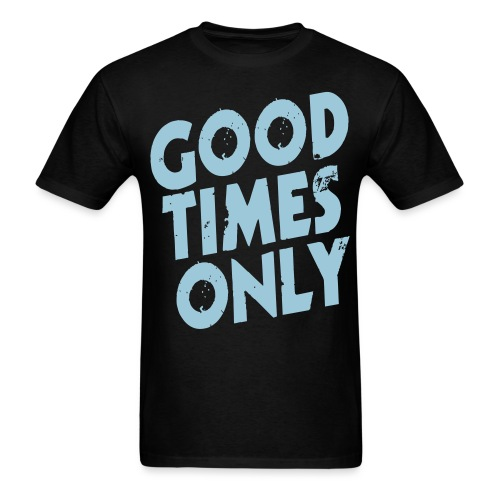 TJ Marconi Good Times Only (Flex Print Version) - Men's T-Shirt