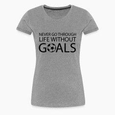 Never go through life without goals (Soccer) Women's T-Shirts