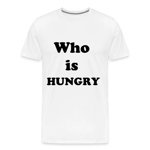 Who Is Hungry  - Men's Premium T-Shirt