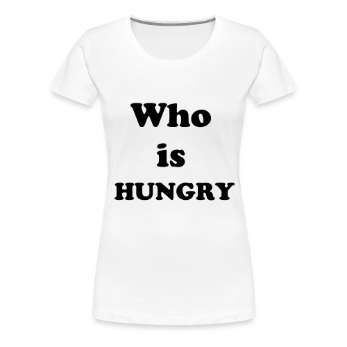 Female Who Is Hungry - Women's Premium T-Shirt