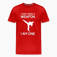 I don't need a weapon. I am one T-Shirts