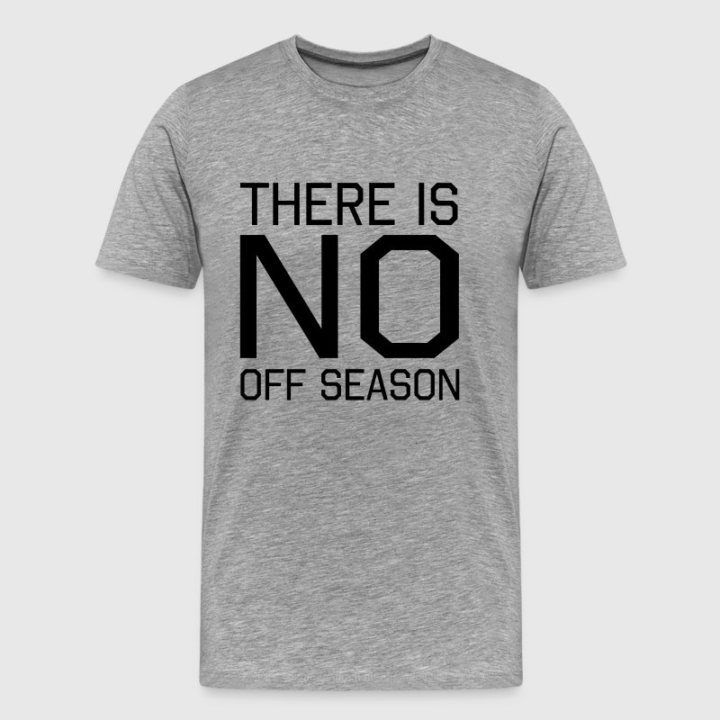 There is no off season T-Shirts - Men's Premium T-Shirt