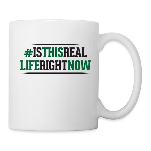 Is This Real Life Right Now  - Coffee/Tea Mug