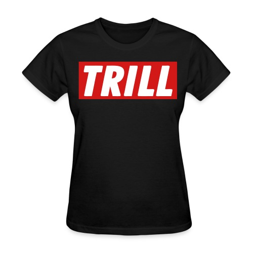Women  Trill Shirt! - Women's T-Shirt