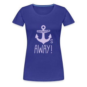 Anchors Away - Women's Premium T-Shirt