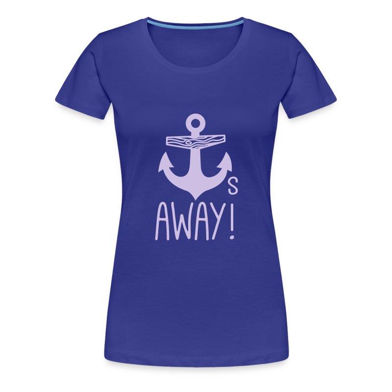 Anchors Away - Women's Premium T-Shirt