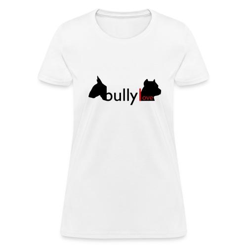 Bully Love Women's Shirt - Women's T-Shirt