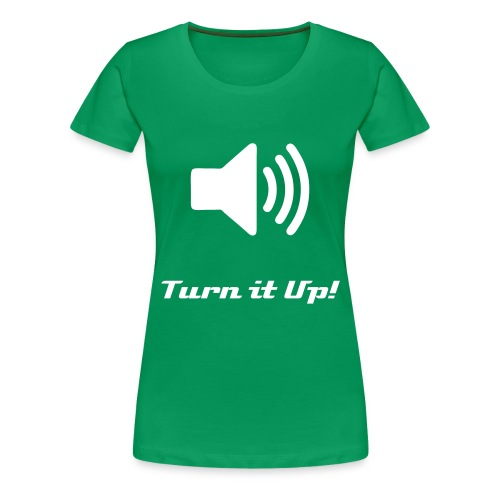 Turn it Up! - Women's Premium T-Shirt
