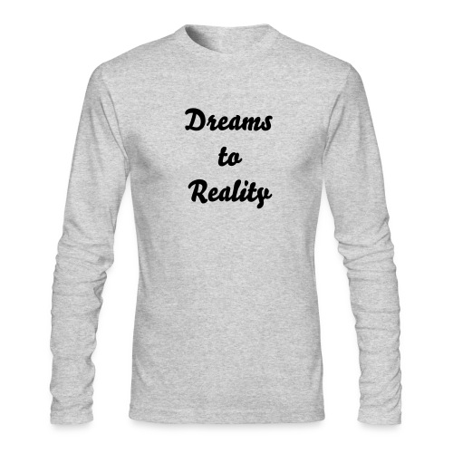 Dreams To Reality Long Sleeve - Men's Long Sleeve T-Shirt by Next Level