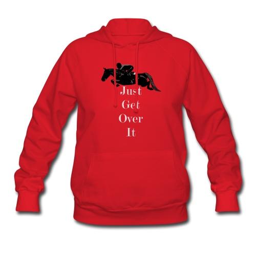 Just Get Over It Sweatshirt  - Women's Hoodie