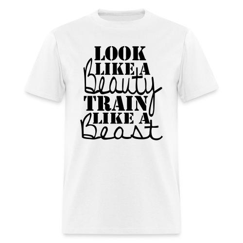 Look Like a Beauty, Train Like a Beast - Men's T-Shirt