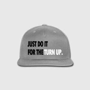JUST DO IT FOR THE TURN UP Caps | Hats - Snap-back Baseball Cap