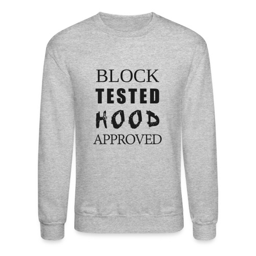 Block Test Hood Approved  - Crewneck Sweatshirt