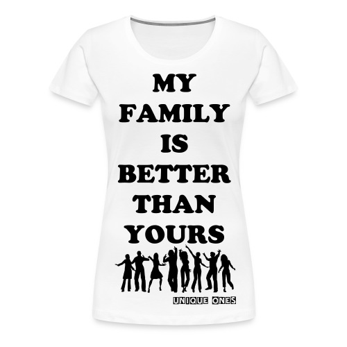 My family is better t-shirts for women  - Women's Premium T-Shirt