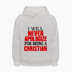 I Will Never Apologize For Being A Christian Sweatshirts