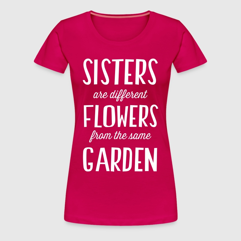Sisters different flowers same garden t shirt spreadshirt for Garden t shirt designs