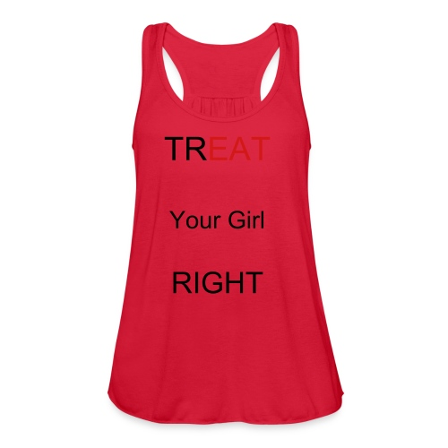 Treat Your Girl Right - Women's Flowy Tank Top by Bella