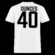 T-Shirts ~ Men's T-Shirt ~ 40 Ounces