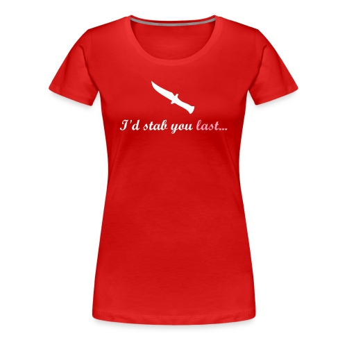 I'd Stab You Last - RED Ladies T-Shirt - Women's Premium T-Shirt