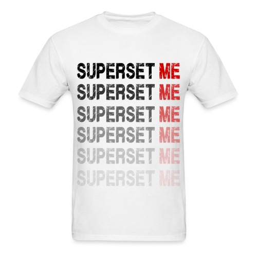 Superset Me - Men's T-Shirt