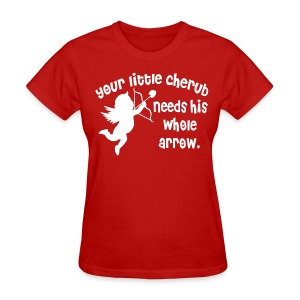 Your Little Cherub Needs His WHOLE Arrow - Women's T-Shirt