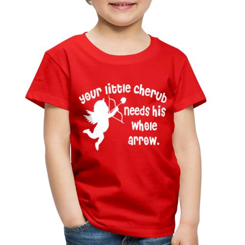 Your Little Cherub Needs His WHOLE Arrow - Toddler Premium T-Shirt
