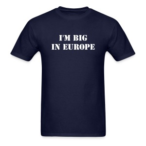 Big In Europe - Men's T-Shirt