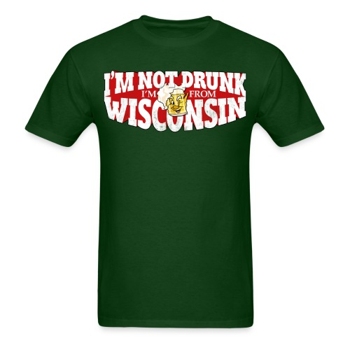 I'm Not Drunk, I'm from Wisconsin - Men's T-Shirt