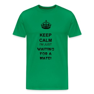 Keep Calm I'm Just Waiting For A Mate  - Men's Premium T-Shirt