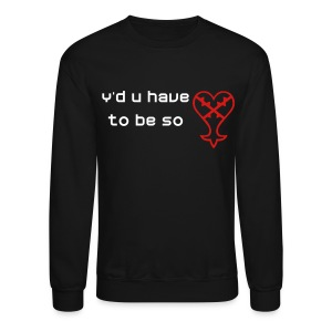 Y'd u have to be so Heartless? - Crewneck Sweatshirt