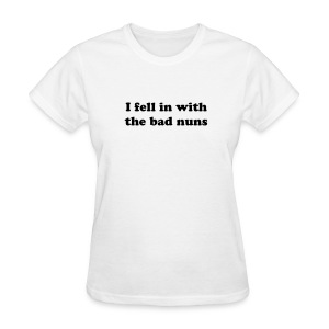 I fell in with the bad nuns - T-shirt - Women's T-Shirt