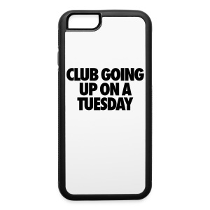 Club Going Up On A Tuesday Accessories - iPhone 6/6s Rubber Case